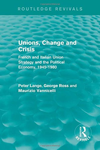 9781138650855: European Trade Unions and Economic Crisis: Unions, Change and Crisis: French and Italian Union Strategy and the Political Economy, 1945-1980