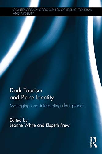 9781138651272: Dark Tourism and Place Identity (Contemporary Geographies of Leisure, Tourism and Mobility)