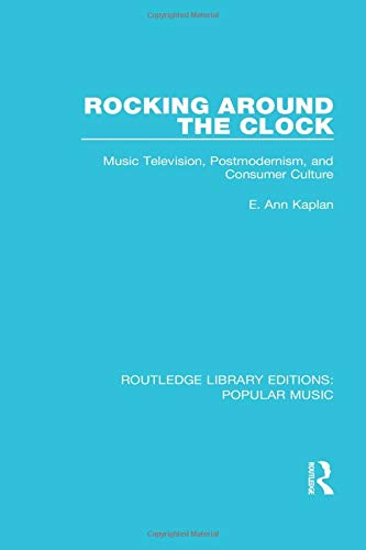 9781138652828: Rocking Around the Clock: Music Television, Postmodernism, and Consumer Culture (Routledge Library Editions: Popular Music)