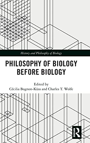 9781138652873: Philosophy of Biology before Biology (History and Philosophy of Biology)