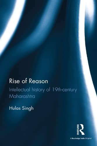 9781138653436: Rise of Reason: Intellectual History of 19th-Century Maharashtra