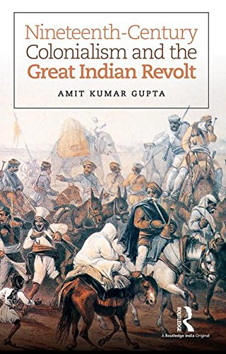 Nineteenth-Century Colonialism and the Great Indian Revolt: Amit Kumar Gupta