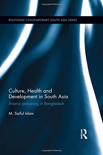 Culture, Health and Development in South Asia: Arsenic Poisoning in Bangladesh (Routledge ...