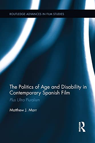 9781138654143: The Politics of Age and Disability in Contemporary Spanish Film: Plus Ultra Pluralism