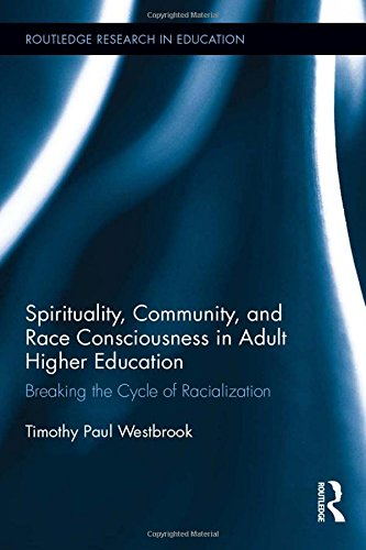 9781138655362: Spirituality, Community, and Race Consciousness in Adult Higher Education: Breaking the Cycle of Racialization (Routledge Research in Education)