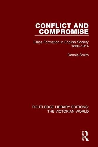 Conflict and Compromise: Class Formation in English Society 1830-1914: SMITH, DENNIS