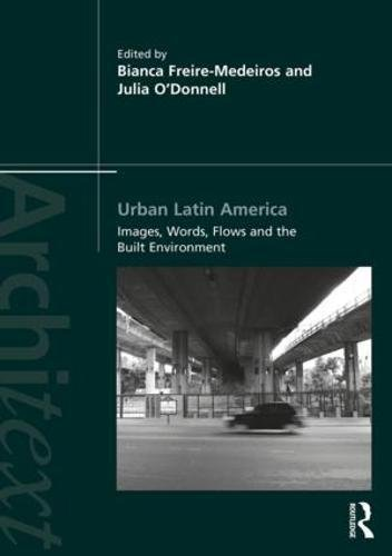 Urban Latin America: Images, Words, Flows and: FREIRE-MEDEIROS, BIANCA; O'DONNELL,