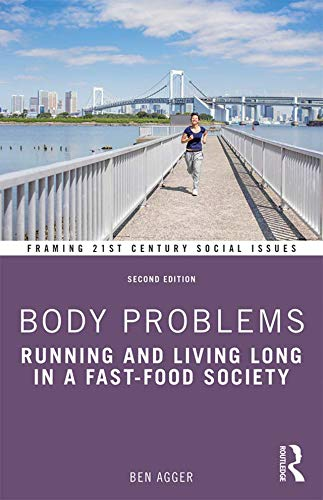 9781138658752: Body Problems: Running and Living Long in a Fast-Food Society (Framing 21st Century Social Issues)