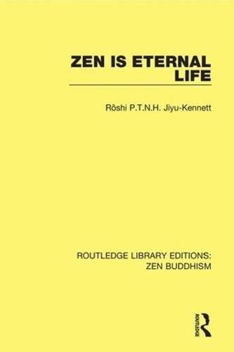 Zen is Eternal Life: ROSHI P.T.N.H. JIYU-KENNETT,