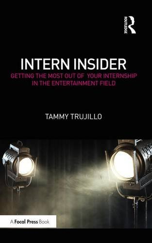 9781138659384: Intern Insider: Getting the Most Out of Your Internship in the Entertainment Field