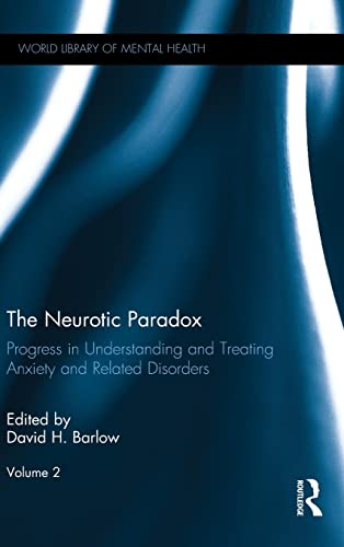 The Neurotic Paradox, Vol 2: Progress in Understanding and Treating Anxiety and Related Disorders, ...
