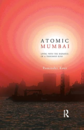 9781138659827: Atomic Mumbai: Living with the Radiance of a Thousand Suns