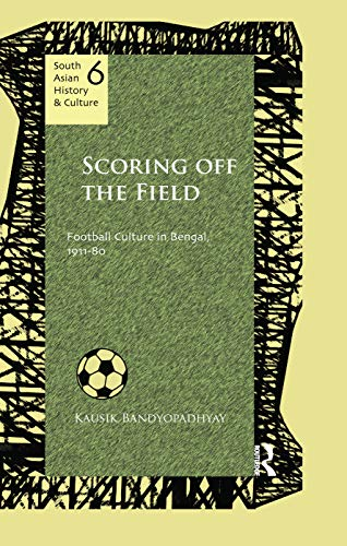 9781138659964: Scoring Off the Field: Football Culture in Bengal, 1911–80 (South Asian History and Culture)