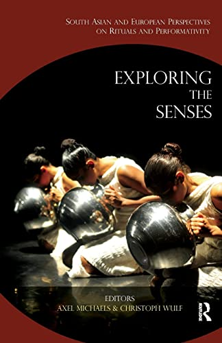 9781138660151: Exploring the Senses: South Asian and European Perspectives on Rituals and Performativity
