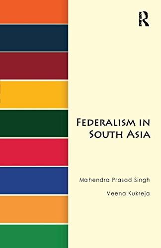 Federalism in South Asia: SINGH, MAHENDRA PRASAD; KUKREJA, VEENA