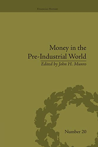 9781138661714: Money in the Pre-Industrial World: Bullion, Debasements and Coin Substitutes (Financial History)