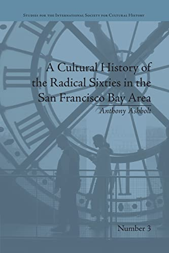 9781138661721: A Cultural History of the Radical Sixties in the San Francisco Bay Area (Studies for the International Society for Cultural History)
