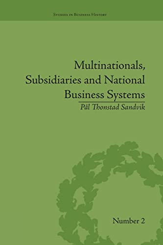 9781138661813: Multinationals, Subsidiaries and National Business Systems: The Nickel Industry and Falconbridge Nikkelverk (Studies in Business History)