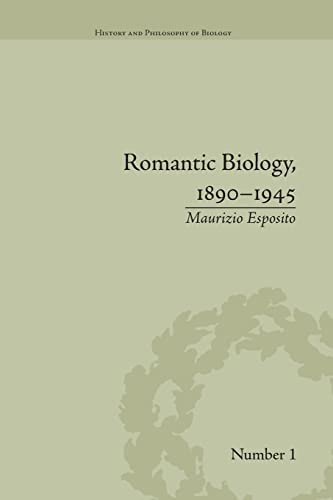 9781138662285: Romantic Biology, 1890–1945 (History and Philosophy of Biology)