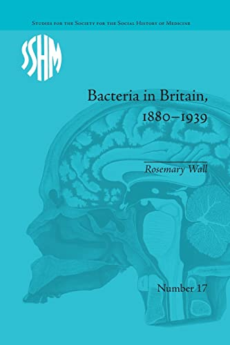 9781138662308: Bacteria in Britain, 1880–1939 (Studies for the Society for the Social History of Medicine)