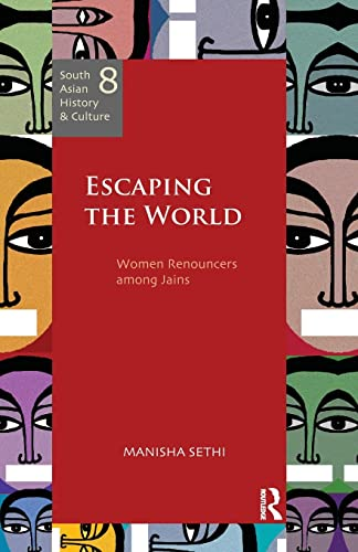 9781138662391: Escaping the World: Women Renouncers among Jains (South Asian History and Culture)