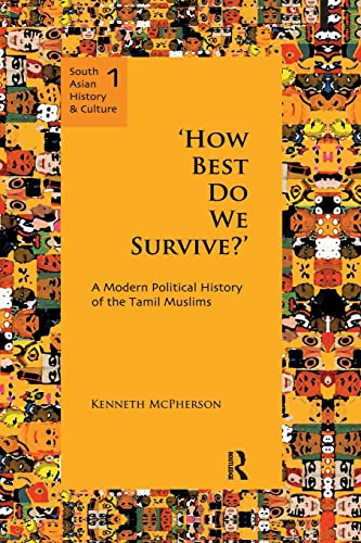 9781138662711: `How Best Do We Survive?': A Modern Political History of the Tamil Muslims (South Asian History and Culture)