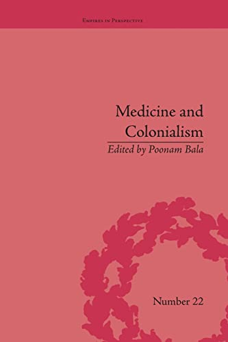 9781138663138: Medicine and Colonialism: Historical Perspectives in India and South Africa (Empires in Perspective)