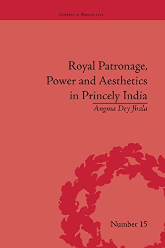 9781138663183: Royal Patronage, Power and Aesthetics in Princely India