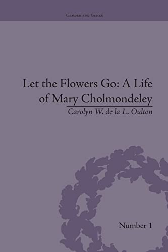 9781138663329: Let the Flowers Go: A Life of Mary Cholmondeley (Gender and Genre)