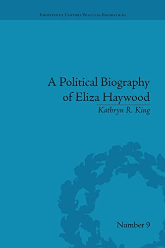 9781138663558: A Political Biography of Eliza Haywood (Eighteenth-Century Political Biographies)