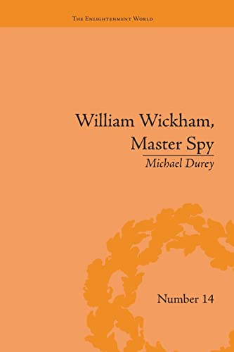 9781138663770: William Wickham, Master Spy: The Secret War Against the French Revolution (The Enlightenment World)