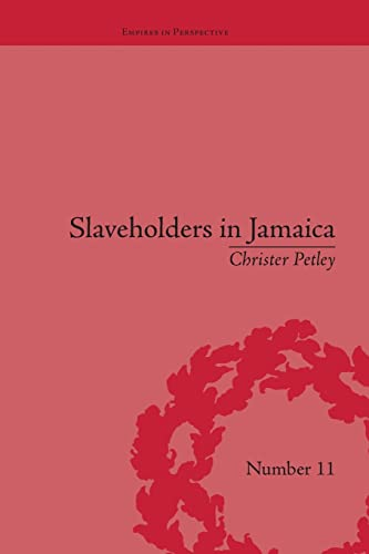 9781138663794: Slaveholders in Jamaica: Colonial Society and Culture during the Era of Abolition (Empires in Perspective)