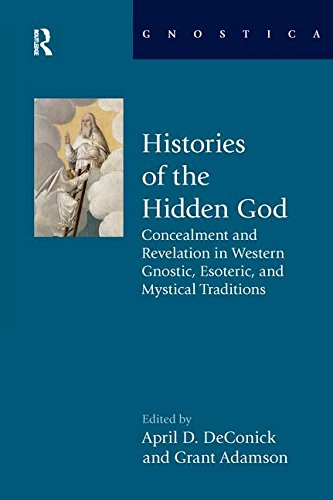 Histories of the Hidden God; Concealment and Revelation in Western Gnostic, Esoteric, and Mystical ...