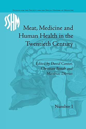 9781138664425: Meat, Medicine and Human Health in the Twentieth Century (Studies for the Society for the Social History of Medicine)