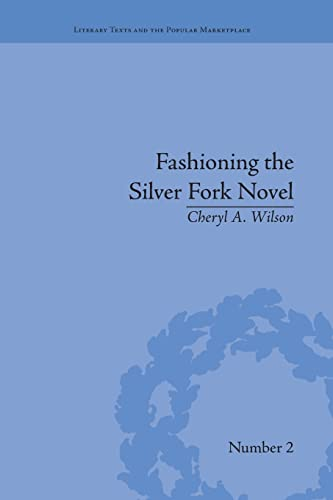 9781138664548: Fashioning the Silver Fork Novel (Literary Texts and the Popular Marketplace)