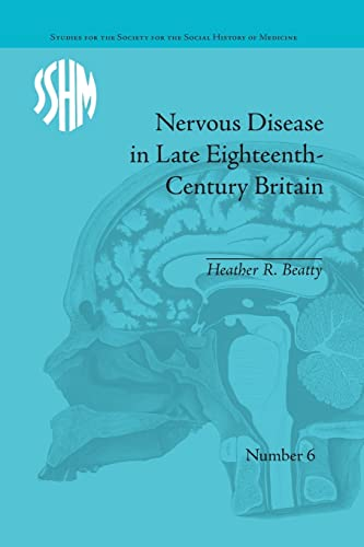 9781138664609: Nervous Disease in Late Eighteenth-Century Britain: The Reality of a Fashionable Disorder (Studies for the Society for the Social History of Medicine)