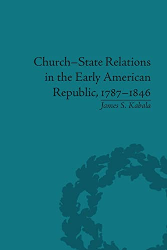 9781138664616: Church-State Relations in the Early American Republic, 1787–1846