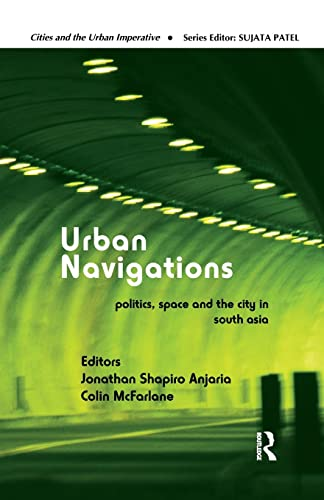 9781138665026: Urban Navigations: Politics, Space and the City in South Asia (Cities and the Urban Imperative)