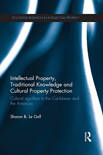 9781138665484: Intellectual Property, Traditional Knowledge and Cultural Property Protection: Cultural Signifiers in the Caribbean and the Americas (Routledge Research in Intellectual Property)
