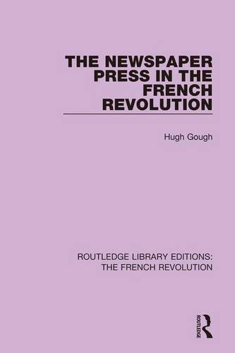 9781138665729: The Newspaper Press in the French Revolution (Routledge Library Editions: The French Revolution) (Volume 4)