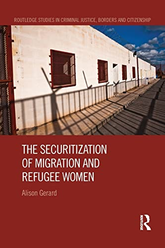 9781138666016: The Securitization of Migration and Refugee Women (Routledge Studies in Criminal Justice, Borders and Citizenship)