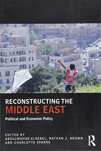 9781138666023: Reconstructing the Middle East: Political and Economic Policy (UCLA Center for Middle East Development (CMED) series)