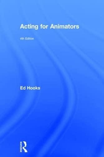 Acting for Animators: 4th Edition: Ed Hooks