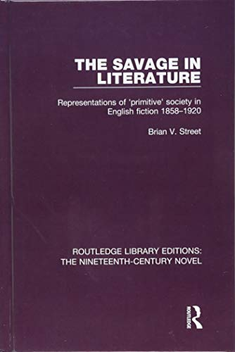 The Savage in Literature: Representations of 'primitive' society in English fiction 1858-...