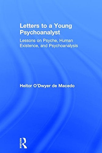 Letters to a Young Psychoanalyst: Lessons on Psyche, Human Existence, and Psychoanalysis: Heitor ...