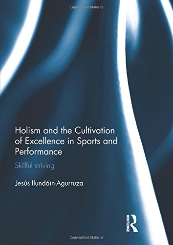 9781138671621: Holism and the Cultivation of Excellence in Sports and Performance: Skillful Striving (Ethics and Sport)