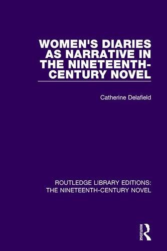 9781138674158: Women's Diaries as Narrative in the Nineteenth-Century Novel (Routledge Library Editions: The Nineteenth-Century Novel) (Volume 40)