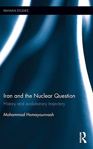 Iran and the Nuclear Question: History and Evolutionary Trajectory (Iranian Studies): Mohammad ...
