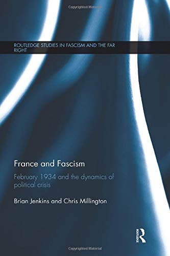 9781138676183: France and Fascism: February 1934 and the Dynamics of Political Crisis (Routledge Studies in Fascism and the Far Right)