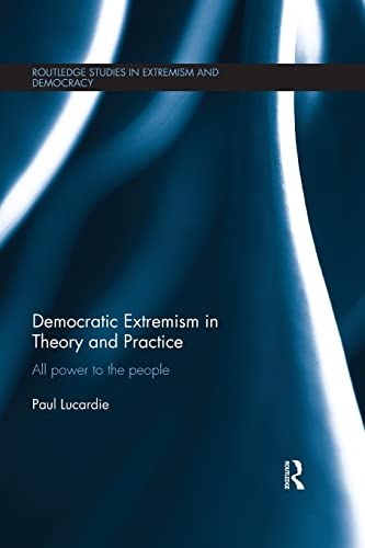 9781138676190: Democratic Extremism in Theory and Practice: All Power to the People (Extremism and Democracy)